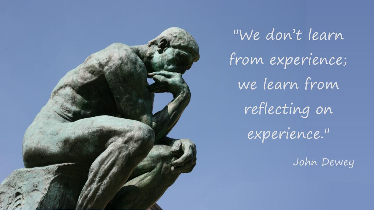John Dewey: We don't learn from experience; we learn from reflecting on experience.